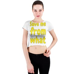 Save Me From What I Want Crew Neck Crop Top