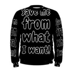 Save Me From What I Want Men s Sweatshirt