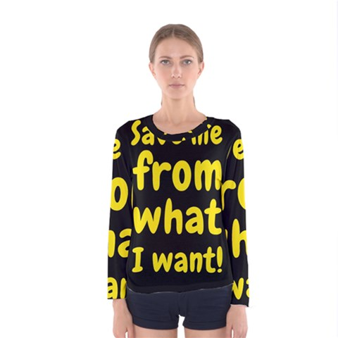 Save Me From What I Want Women s Long Sleeve Tee by Valentinaart