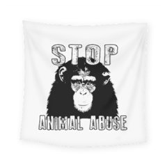 Stop Animal Abuse - Chimpanzee  Square Tapestry (Small)