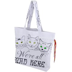 Funny Cats  We Are All Mad Here Drawstring Tote Bag by FunnyCow