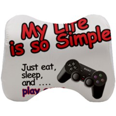 My Life Is Simple Head Support Cushion by Ergi2000