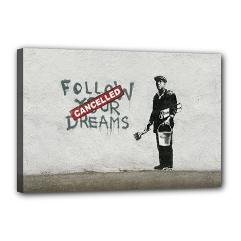 Banksy Graffiti Original Quote Follow Your Dreams Cancelled Cynical With Painter Canvas 18  X 12  (stretched) by snek