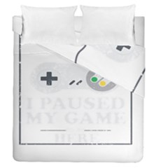 I Had To Pause My Game To Be Here Duvet Cover Double Side (queen Size) by ChezDeesTees