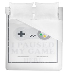 I Had To Pause My Game To Be Here Duvet Cover (queen Size) by ChezDeesTees