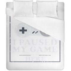 I Had To Pause My Game To Be Here Duvet Cover (california King Size) by ChezDeesTees