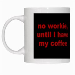 No Workie White Coffee Mug by designsbyvee