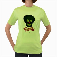 Love Kills Womens  T Shirt (green) by Contest1806360