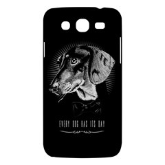 Every Dog Has Its Day Samsung Galaxy Mega 5 8 I9152 Hardshell Case  by Contest1761904