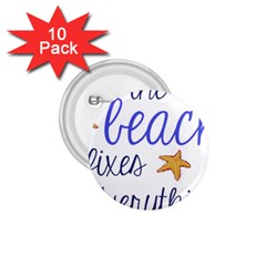 The Beach Fixes Everything 1 75  Button (10 Pack) by OneStopGiftShop