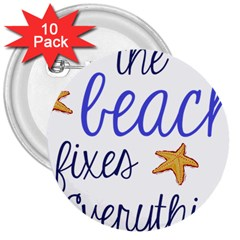 The Beach Fixes Everything 3  Button (10 Pack) by OneStopGiftShop
