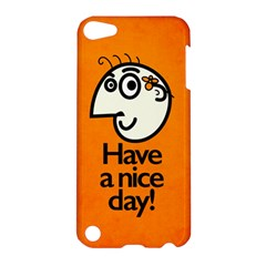 Have A Nice Day Happy Character Apple Ipod Touch 5 Hardshell Case by CreaturesStore