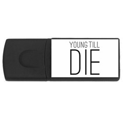 Young Till Die Typographic Statement Design 4gb Usb Flash Drive (rectangle)