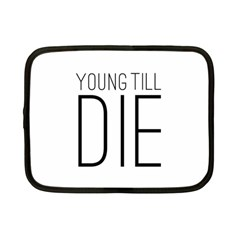 Young Till Die Typographic Statement Design Netbook Sleeve (small) by dflcprints