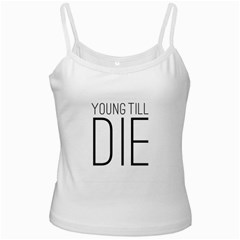 Young Till Die Typographic Statement Design White Spaghetti Tank by dflcprints