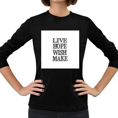 Live Hope Wish Make Women s Long Sleeve T Shirt (dark Colored) by AlfredFoxArt