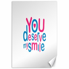 You Deserve My Smile Typographic Design Love Quote Canvas 20  X 30  (unframed)