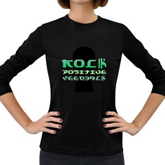 Rock Positive Feedback  Women s Long Sleeve T Shirt (dark Colored) by goodmusic