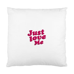 Just Love Me Text Typographic Quote Cushion Case (single Sided)  by dflcprints