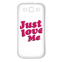 Just Love Me Text Typographic Quote Samsung Galaxy S3 Back Case (white) by dflcprints