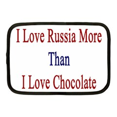 I Love Russia More Than I Love Chocolate Netbook Sleeve (medium)