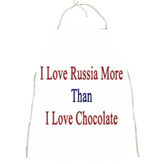 I Love Russia More Than I Love Chocolate Apron by Supernova23