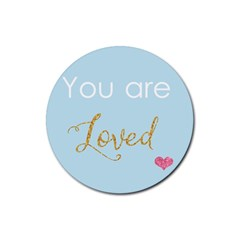 You Are Loved Rubber Coaster (round) by Kathrinlegg
