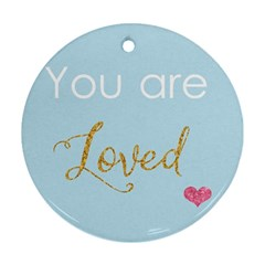 You Are Loved Round Ornament (two Sides) by Kathrinlegg
