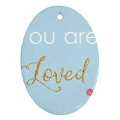 You Are Loved Oval Ornament (two Sides) by Kathrinlegg