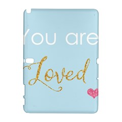 You Are Loved Samsung Galaxy Note 10 1 (p600) Hardshell Case by Kathrinlegg