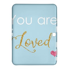 You Are Loved Samsung Galaxy Tab 4 (10 1 ) Hardshell Case  by Kathrinlegg