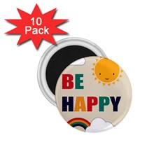 Be Happy 1 75  Button Magnet (10 Pack) by Kathrinlegg