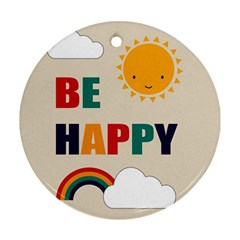 Be Happy Round Ornament (two Sides) by Kathrinlegg