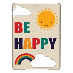 Be Happy Apple Ipad Air Hardshell Case by Kathrinlegg