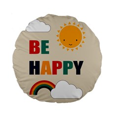 Be Happy Standard 15  Premium Flano Round Cushion  by Kathrinlegg