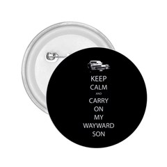 Keep Calm And Carry On My Wayward Son 2 25  Buttons