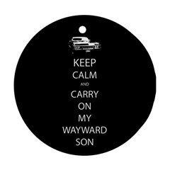 Keep Calm And Carry On My Wayward Son Ornament (round)  by TheFandomWard