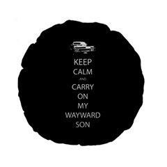 Keep Calm And Carry On My Wayward Son Standard 15  Premium Flano Round Cushion  by TheFandomWard