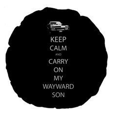 Keep Calm And Carry On My Wayward Son Large 18  Premium Flano Round Cushion  by TheFandomWard