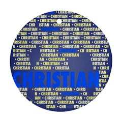 Christian Round Ornament (two Sides)  by MoreColorsinLife