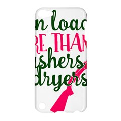 I Can Load More Than Washers And Dryers Apple Ipod Touch 5 Hardshell Case by CraftyLittleNodes