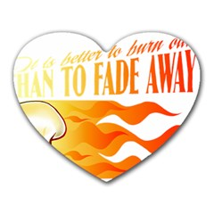 Its Better To Burn Out Than To Fade Away Heart Mousepads