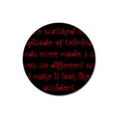 I ve Watched Enough Criminal Minds Rubber Coaster (round)  by girlwhowaitedfanstore