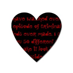I ve Watched Enough Criminal Minds Heart Magnet by girlwhowaitedfanstore