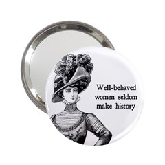 Well Behaved Women Seldom Make History 2 25  Handbag Mirrors