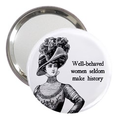 Well Behaved Women Seldom Make History 3  Handbag Mirrors