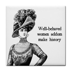 Well Behaved Women Seldom Make History Tile Coasters