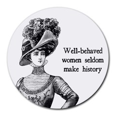 Well Behaved Women Seldom Make History Round Mousepads by waywardmuse
