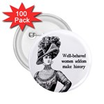 Well-Behaved Women Seldom Make History 2.25  Buttons (100 pack)  Front