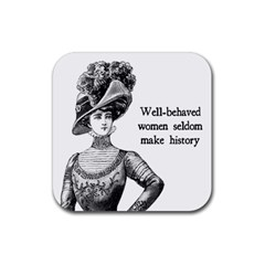 Well Behaved Women Seldom Make History Rubber Square Coaster (4 Pack)  by waywardmuse
